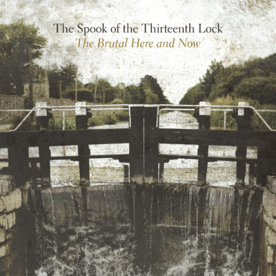The Spook of the Thirteenth Lock - The Brutal Here and Now